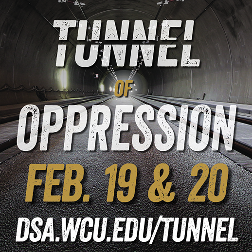Tunnel of Oppression: February 19 and 20, DSA.WCU.EDU/Tunnel written on an image of an underground tunnel